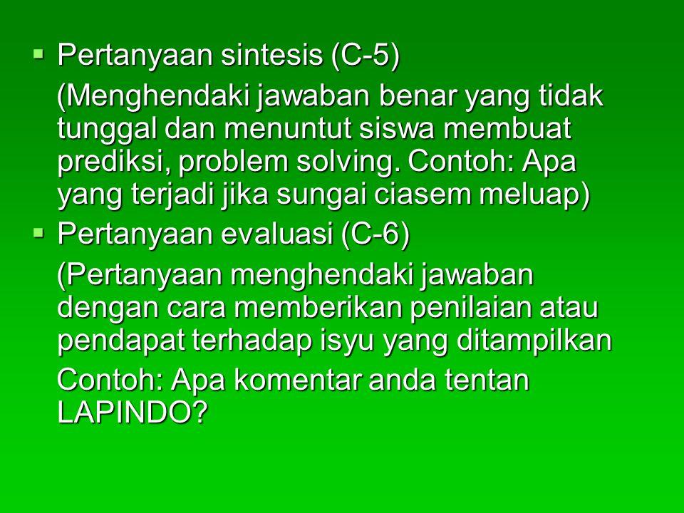 Pertanyaan sintesis (C-5) (Menghendaki jawaban benar yang tidak tunggal dan menuntut siswa membuat prediksi, problem solving. Contoh: Apa yang terja