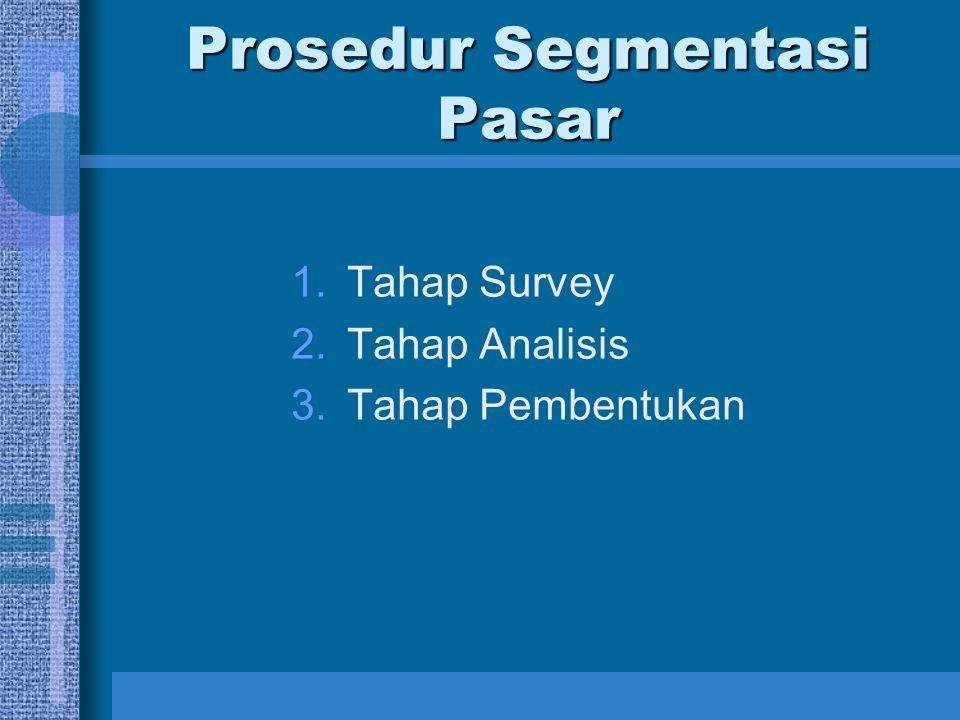 Prosedur Segmentasi Pasar 1.Tahap Survey 2.Tahap Analisis 3.Tahap Pembentukan