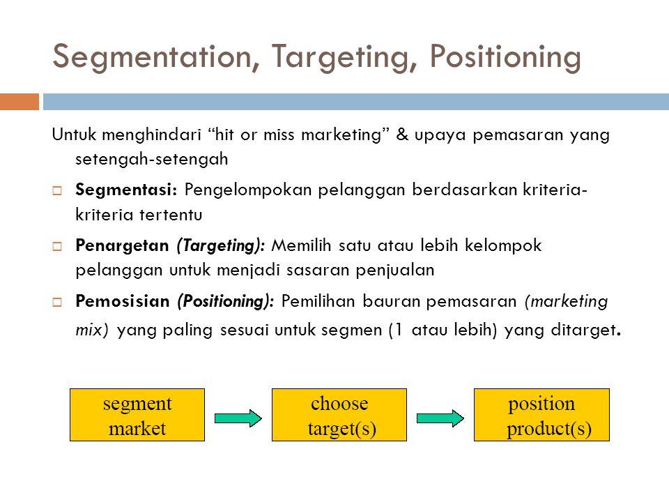 """Segmentation, Targeting, Positioning Untuk menghindari """"hit or miss marketing"""" & upaya pemasaran yang setengah-setengah  Segmentasi: Pengelompokan pe"""
