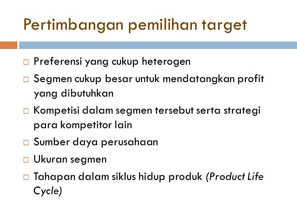 Pertimbangan pemilihan target  Preferensi yang cukup heterogen  Segmen cukup besar untuk mendatangkan profit yang dibutuhkan  Kompetisi dalam segme