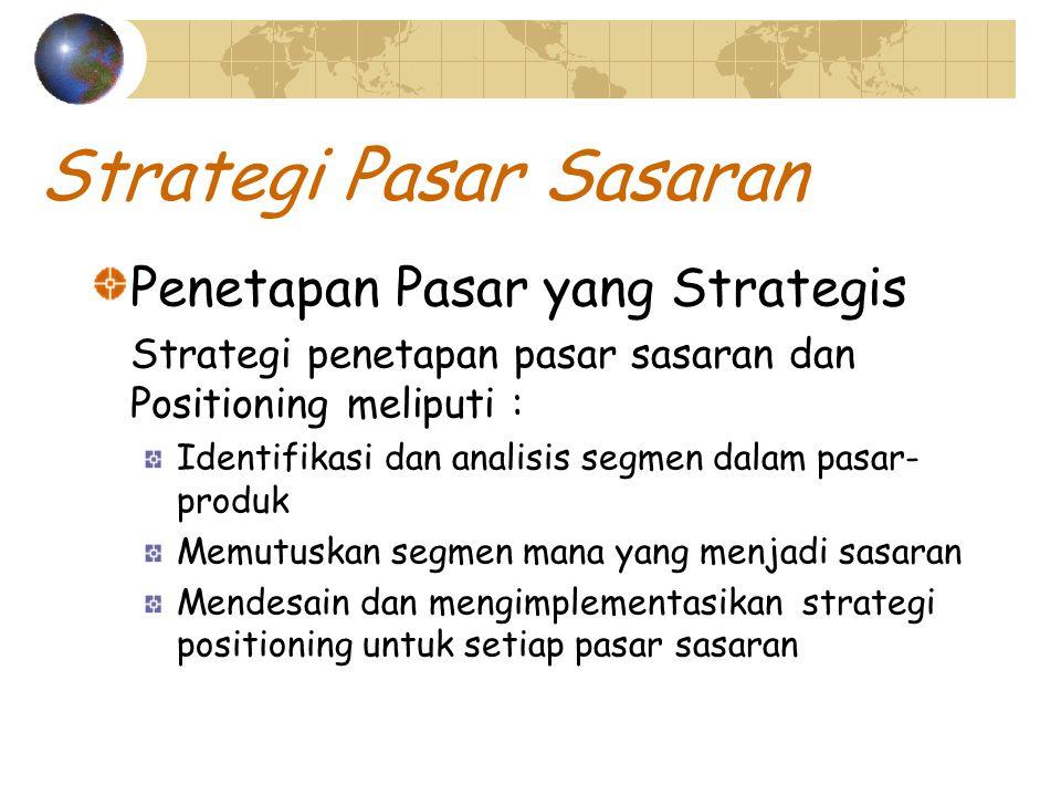Strategi Pasar Sasaran Penetapan Pasar yang Strategis Strategi penetapan pasar sasaran dan Positioning meliputi : Identifikasi dan analisis segmen dalam pasar- produk Memutuskan segmen mana yang menjadi sasaran Mendesain dan mengimplementasikan strategi positioning untuk setiap pasar sasaran