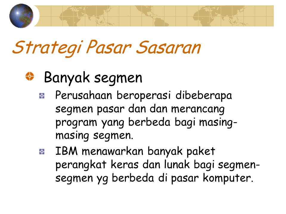 Strategi Pasar Sasaran Niche market Perusahaan merancang bauran pemasaran untuk menjangkau segmen tunggal dalam suatu pasar.