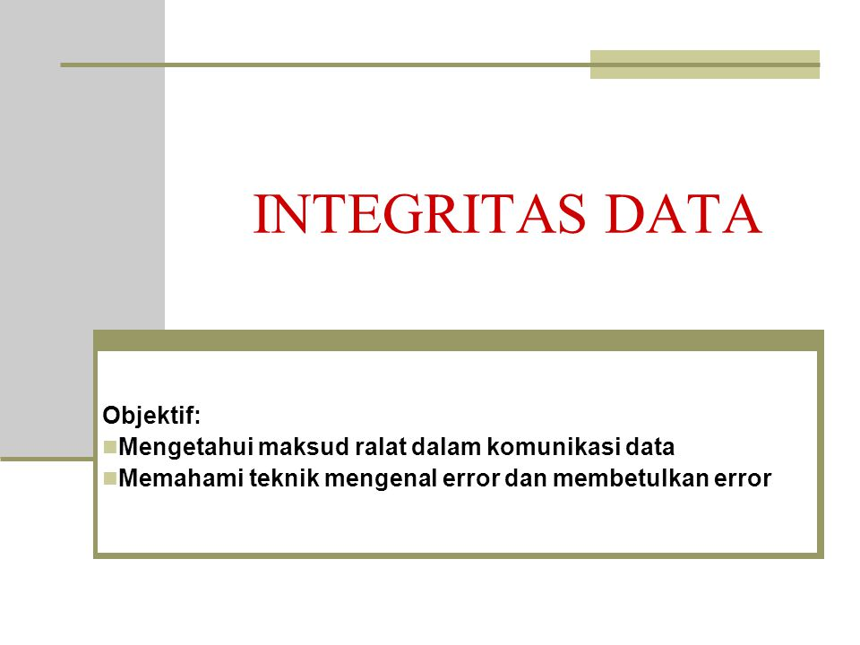 INTEGRITAS DATA Objektif: Mengetahui maksud ralat dalam komunikasi data Memahami teknik mengenal error dan membetulkan error