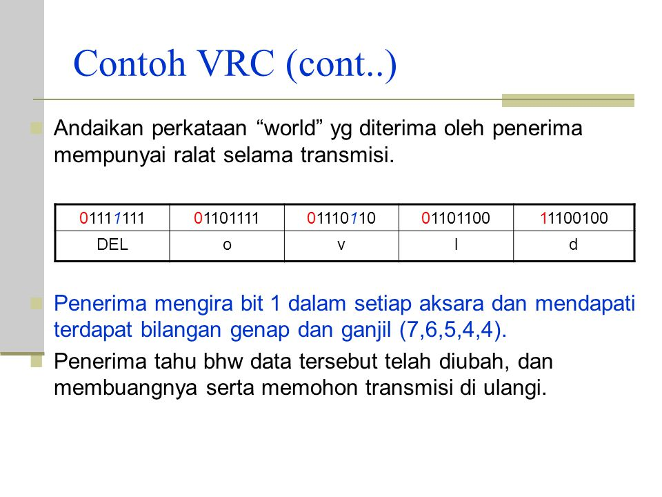 "Contoh VRC (cont.) Andaikan perkataan ""world"" diterima oleh penerima tanpa ada ralat pada saat transmisi. Penerima mengira bit 1 dalam setiap aksara d"
