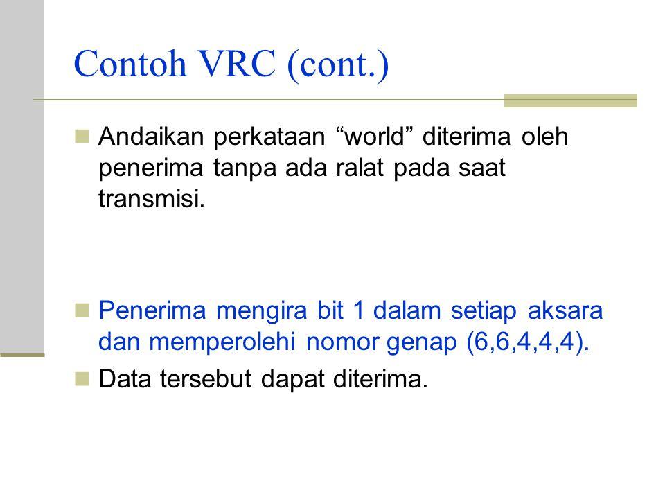 """Contoh VRC (Pariti genap) Andaikan pengirim ingin menghantar perkataan """"world"""", dlm ASCII, lima aksara dikodekan sebagai: Setiap 4 aksara pertama memp"""