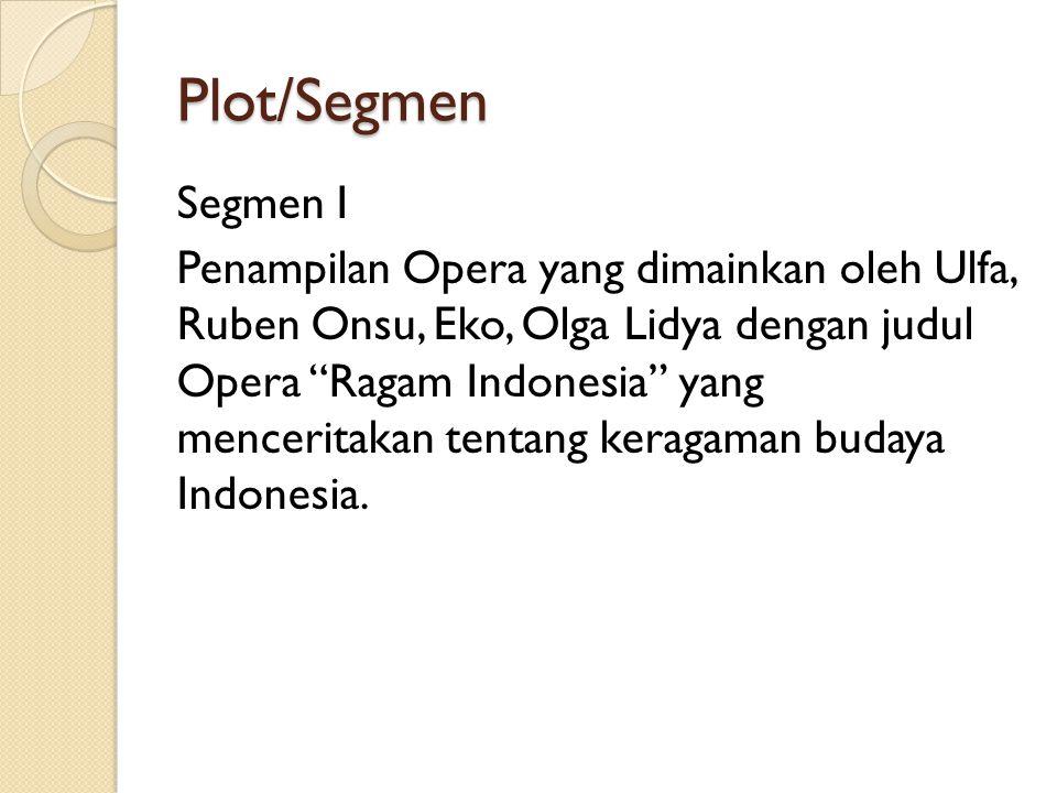"Plot/Segmen Segmen I Penampilan Opera yang dimainkan oleh Ulfa, Ruben Onsu, Eko, Olga Lidya dengan judul Opera ""Ragam Indonesia"" yang menceritakan ten"