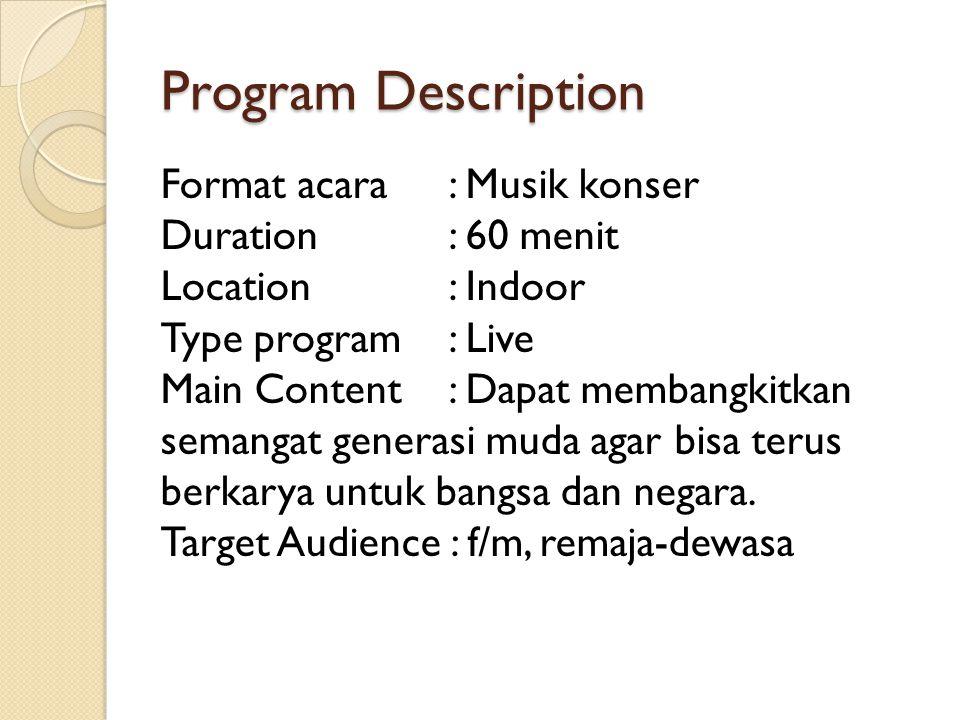 Program Description Format acara: Musik konser Duration: 60 menit Location: Indoor Type program: Live Main Content: Dapat membangkitkan semangat gener
