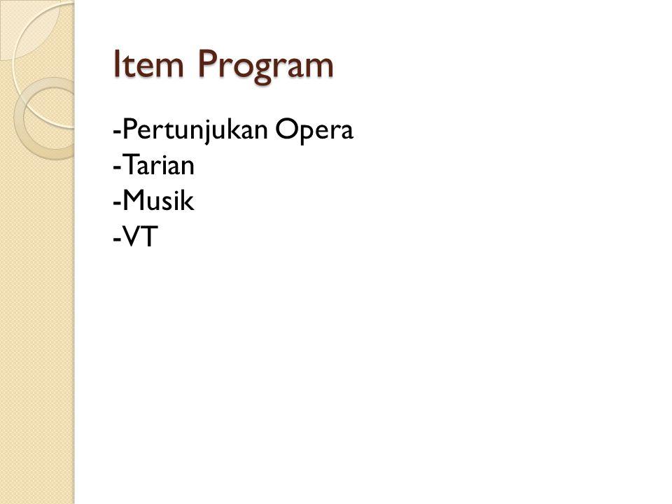 Item Program Opera Pertunjukan Opera yang ditampilkan bertema tentang keragaman budaya Indonesia yang diharapkan dapat membangkitkan semangat generasi muda Indonesia.