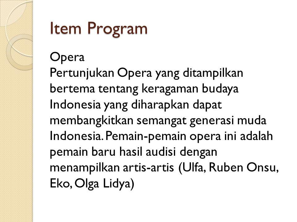 Item Program Tarian Tarian-tarian yang akan ditampilkan dalam acara ini adalah tarian-tarian yang energik dan penuh semangat dari Alpha Plus Dancer dan Batavia Dancer Studio yang menampilkan suasana-suasana tentang tema keragaman Indonesia.