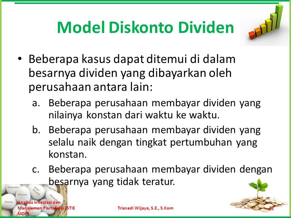 Model ini berasumsi bahwa dividen yang dibayarkan perusahaan tidak akan mengalami pertumbuhan.