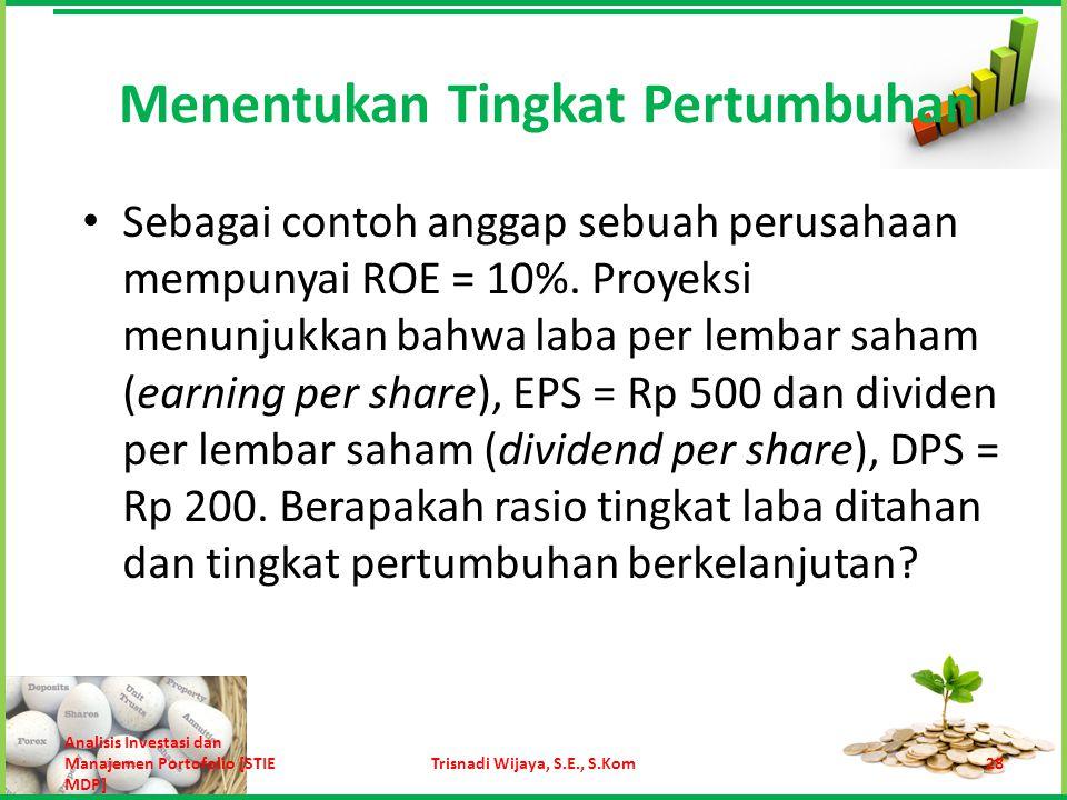 Menentukan Tingkat Pertumbuhan Jawab:  Dividend payout perusahaan adalah Rp 200 / Rp 500 = 0,4 atau 40%.