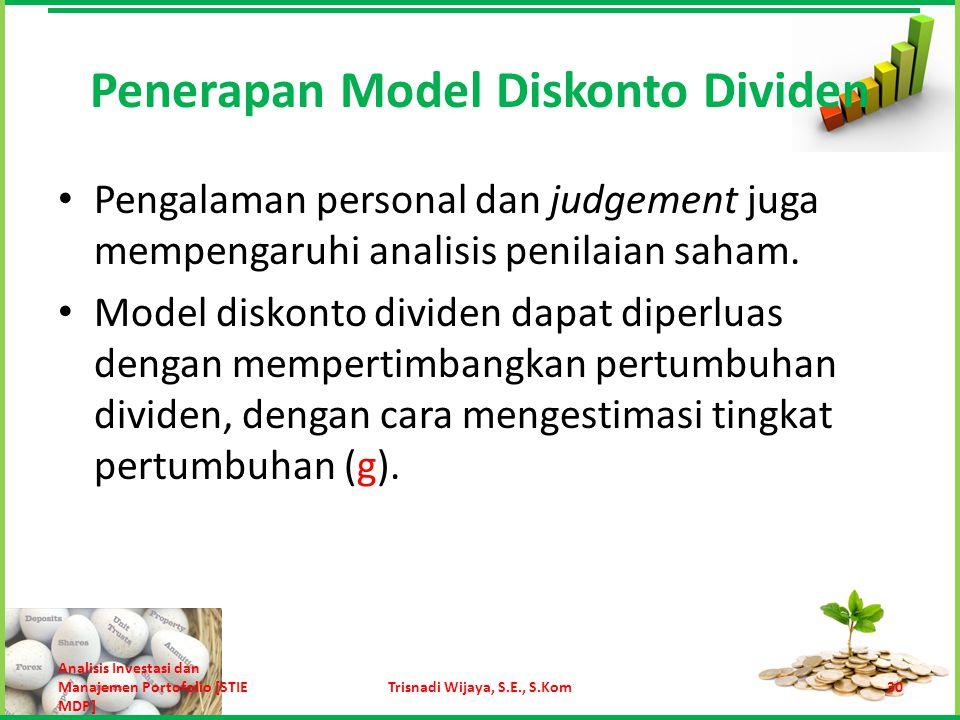 Penerapan Model Diskonto Dividen g dapat diestimasi dengan menggunakan tingkat pertumbuhan berkelanjutan yang telah dibahas sebelumnya atau tingkat pertumbuhan perekonomian.