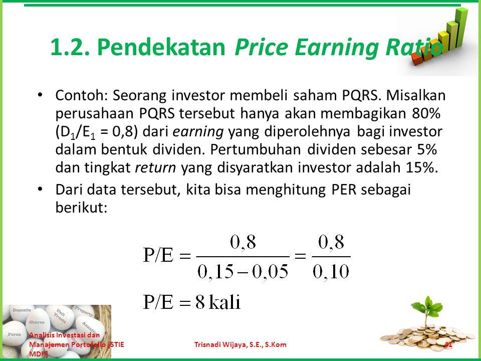 Pendekatan Penilaian Saham Lainnya Rasio Harga/Nilai Buku  Hubungan antara harga pasar dan nilai buku per lembar saham dapat dipakai untuk menentukan nilai saham.