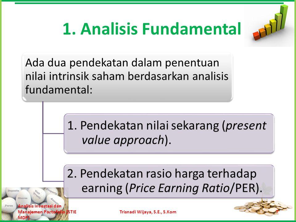 1. Analisis Fundamental Ada dua pendekatan dalam penentuan nilai intrinsik saham berdasarkan analisis fundamental: 1. Pendekatan nilai sekarang (prese