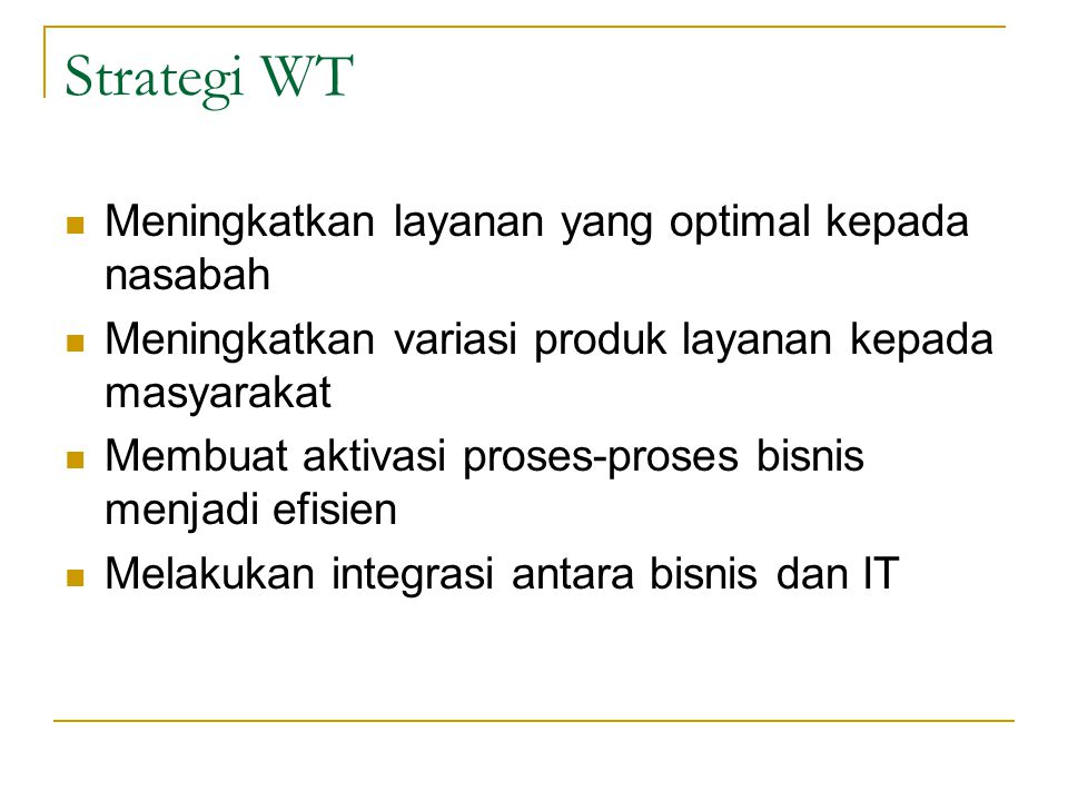 Strategi WT Meningkatkan layanan yang optimal kepada nasabah Meningkatkan variasi produk layanan kepada masyarakat Membuat aktivasi proses-proses bisn