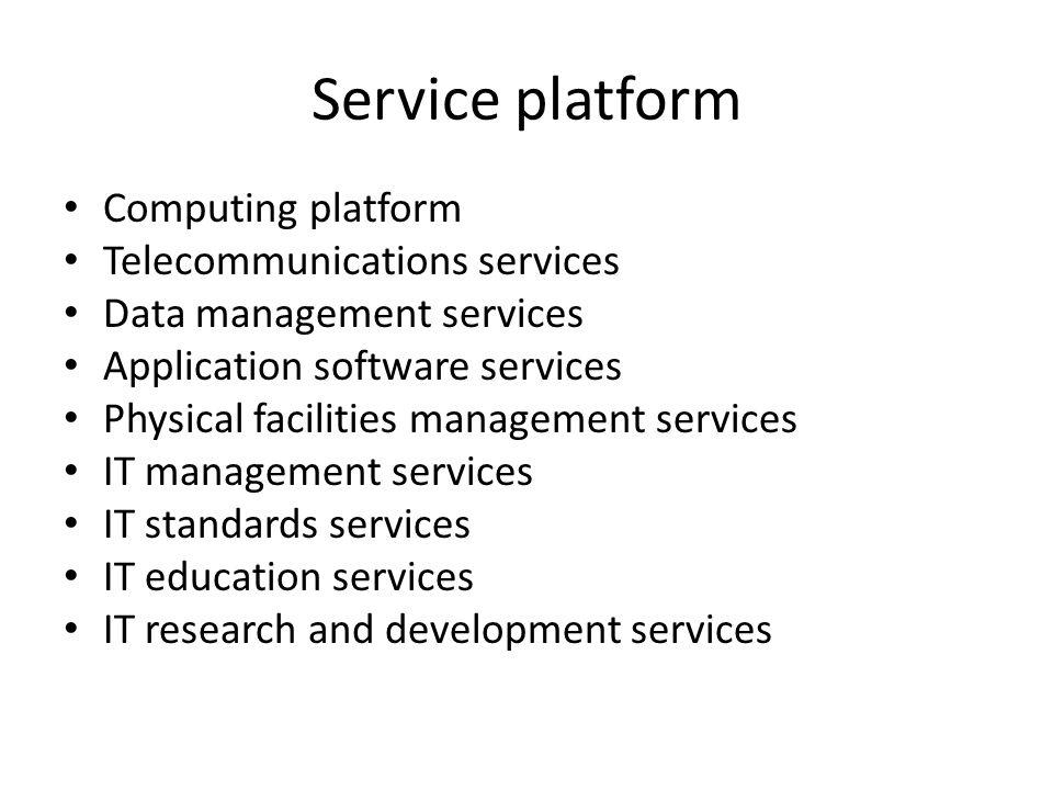 Service platform Computing platform Telecommunications services Data management services Application software services Physical facilities management