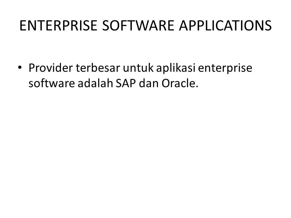 ENTERPRISE SOFTWARE APPLICATIONS Provider terbesar untuk aplikasi enterprise software adalah SAP dan Oracle.
