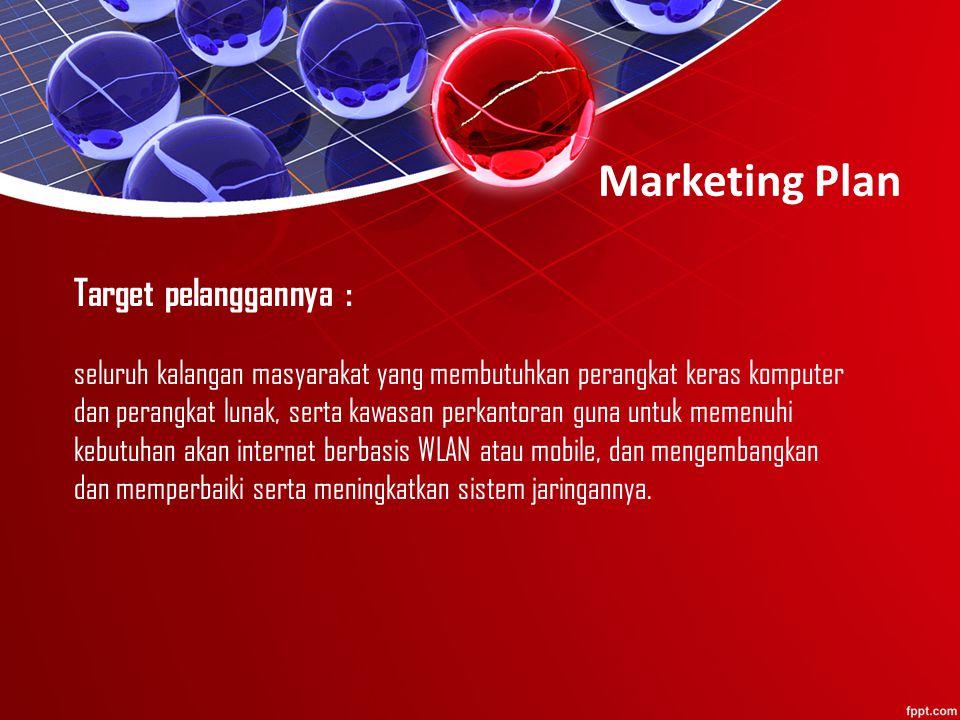 Marketing Plan Target pelanggannya : seluruh kalangan masyarakat yang membutuhkan perangkat keras komputer dan perangkat lunak, serta kawasan perkantoran guna untuk memenuhi kebutuhan akan internet berbasis WLAN atau mobile, dan mengembangkan dan memperbaiki serta meningkatkan sistem jaringannya.