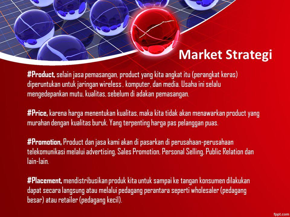 Market Strategi #Product, selain jasa pemasangan, product yang kita angkat itu (perangkat keras) diperuntukan untuk jaringan wireless, komputer, dan media.