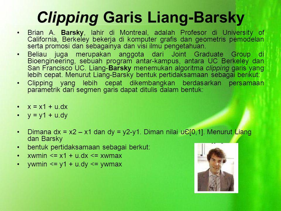 Clipping Garis Liang-Barsky Brian A. Barsky, lahir di Montreal, adalah Profesor di University of California, Berkeley bekerja di komputer grafis dan g