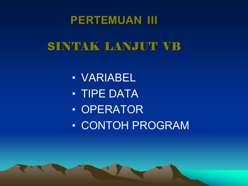Contoh Program : Variabel Test Buka Jendela Code dan pada bagian Code Editor ketikkan kode programnya sebagai berikut : Dim test2 As Integer Private Sub Command1_Click() Dim test1 As String test1 = nusantara Label1.Caption = test1 Label2.Caption = test2 Label3.Caption = test3 End Sub