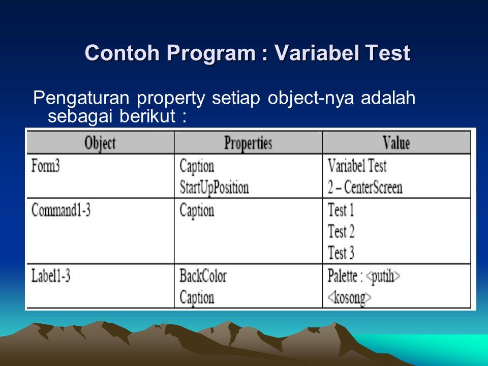 Contoh Program : Variabel Test Pengaturan property setiap object-nya adalah sebagai berikut :