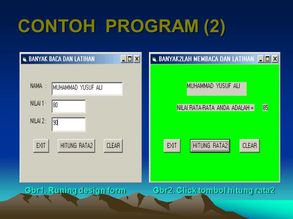 CONTOH PROGRAM (2) Gbr1. Runing design form Gbr2. Click tombol hitung rata2 Gbr1. Runing design form Gbr2. Click tombol hitung rata2