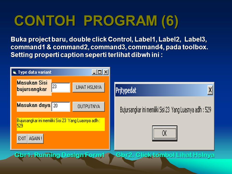 CONTOH PROGRAM (6) Buka project baru, double click Control, Label1, Label2, Label3, command1 & command2, command3, command4, pada toolbox. Setting pro
