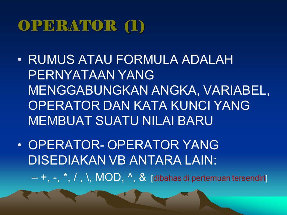OPERATOR (1) RUMUS ATAU FORMULA ADALAH PERNYATAAN YANG MENGGABUNGKAN ANGKA, VARIABEL, OPERATOR DAN KATA KUNCI YANG MEMBUAT SUATU NILAI BARU OPERATOR-
