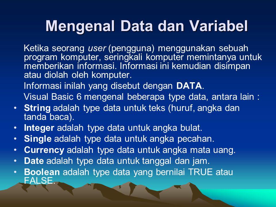 Mengenal Data dan Variabel Data yang disimpan di dalam memory komputer membutuhkan sebuah wadah.