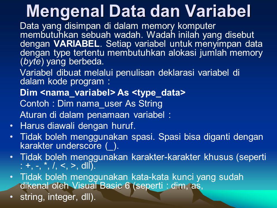 Mengenal Data dan Variabel Data yang disimpan di dalam memory komputer membutuhkan sebuah wadah. Wadah inilah yang disebut dengan VARIABEL. Setiap var