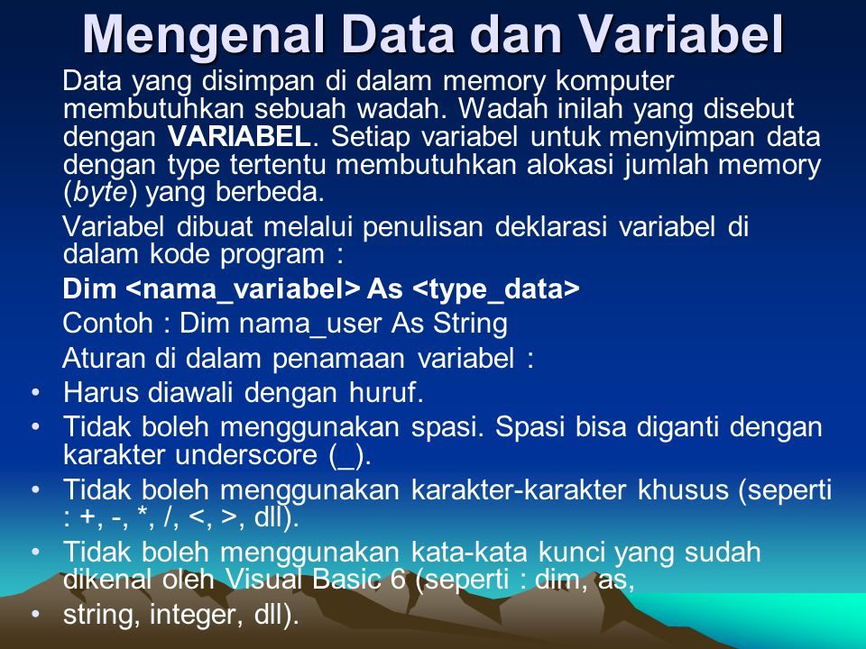 Dim n1,n1 as integer Dim mana as String * 15 Dim rata2 as single Private Sub Command2_Click() n1 =text2.text n2=text3.text nama=Text1.text Rata2= (n1 + n2)/2 Label6.Caption = rata2 Label5.Caption = NILAI RATA-RATA ANDA ADALAH = Label4.Caption = nama Label5.AutoSize = True Label6.AutoSize = True Label1.Visible = False Label2.Visible = False Label3.Visible = False Text1.Visible = False Text2.Visible = False Text3.Visible = False Form6.Caption = BANYAK2LAH MEMBACA DAN LATIHAN Form6.BackColor = vbGreen End Sub CONTOH PROGRAM (4)