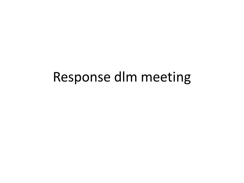 Response dlm meeting
