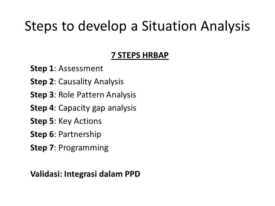 Steps to develop a Situation Analysis 7 STEPS HRBAP Step 1: Assessment Step 2: Causality Analysis Step 3: Role Pattern Analysis Step 4: Capacity gap a