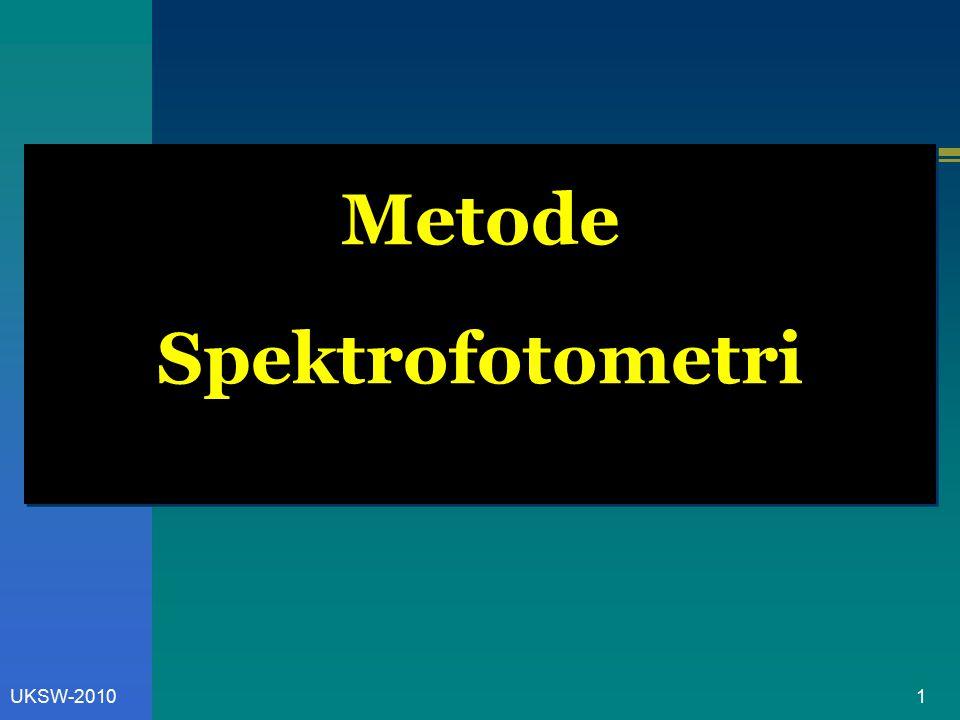 2UKSW-2010 Spektrofotometri Teknik analisis yang berhubungan dengan penggunaan cahaya untuk - melihat pola spektrum senyawa - mengukur konsentrasi bahan kimia