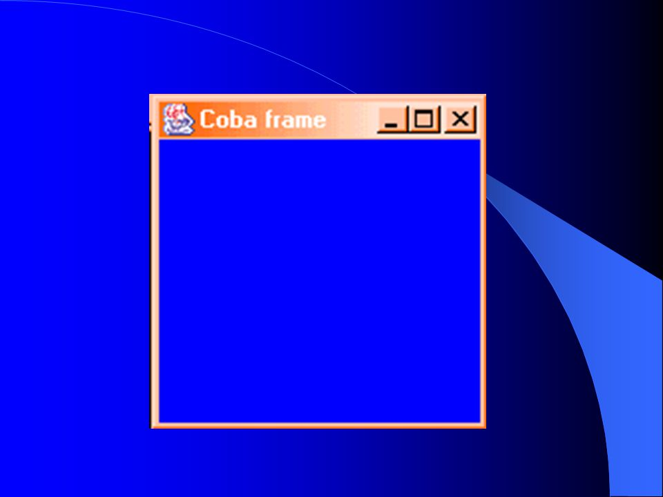 import java.awt.*; public class FrameWithPanel { private Frame f; private Panel pan; public FrameWithPanel(String title) { f=new Frame(title); pan=new Panel(); f.setSize(200,200); f.setBackground(Color.blue); f.setLayout(null); Contoh Frame dengan Panel