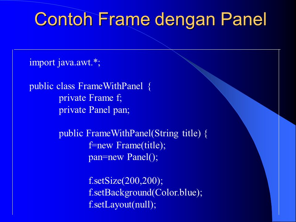 import java.awt.*; public class FrameWithPanel { private Frame f; private Panel pan; public FrameWithPanel(String title) { f=new Frame(title); pan=new