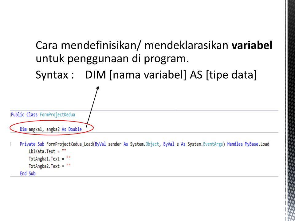 Cara mendefinisikan/ mendeklarasikan variabel untuk penggunaan di program.