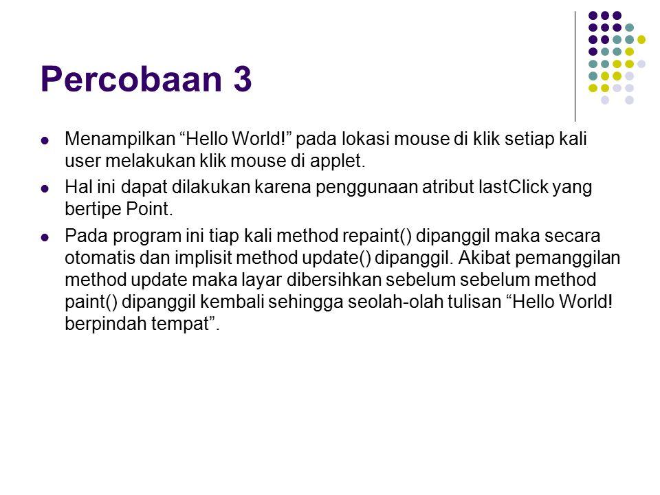 Percobaan 3 Menampilkan Hello World! pada lokasi mouse di klik setiap kali user melakukan klik mouse di applet.