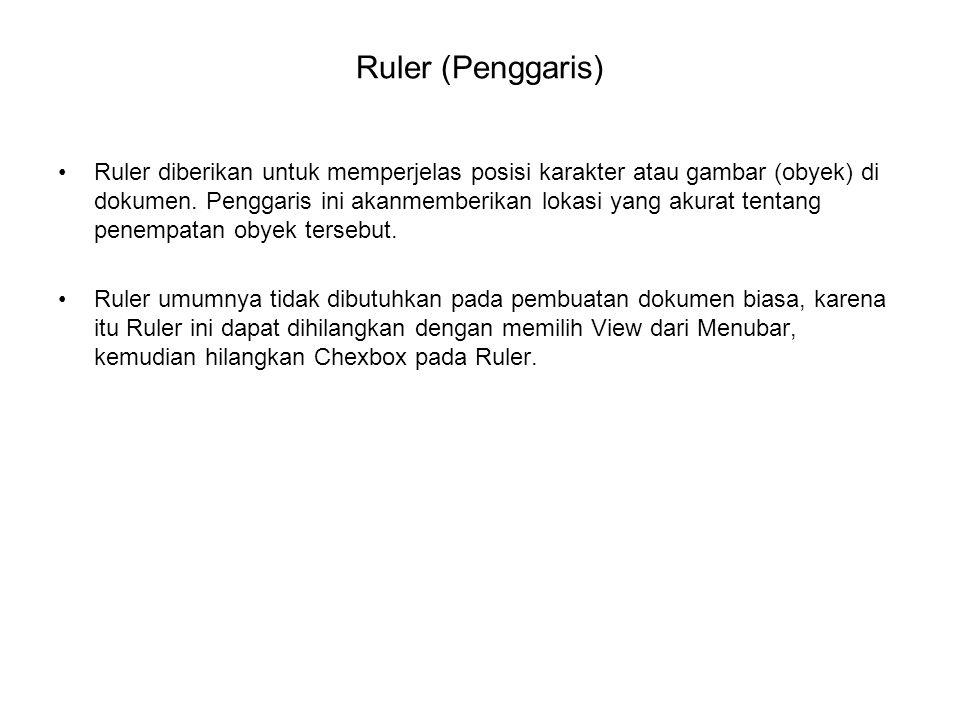Ruler (Penggaris) Ruler diberikan untuk memperjelas posisi karakter atau gambar (obyek) di dokumen. Penggaris ini akanmemberikan lokasi yang akurat te