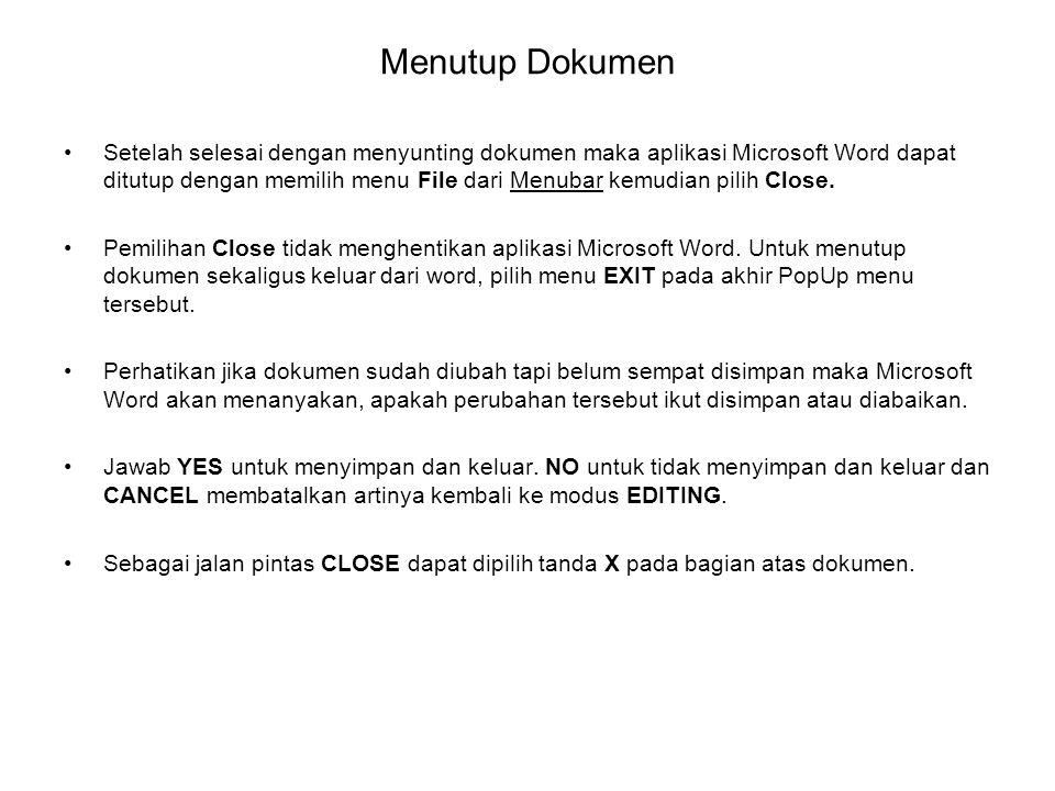 Menutup Dokumen Setelah selesai dengan menyunting dokumen maka aplikasi Microsoft Word dapat ditutup dengan memilih menu File dari Menubar kemudian pi