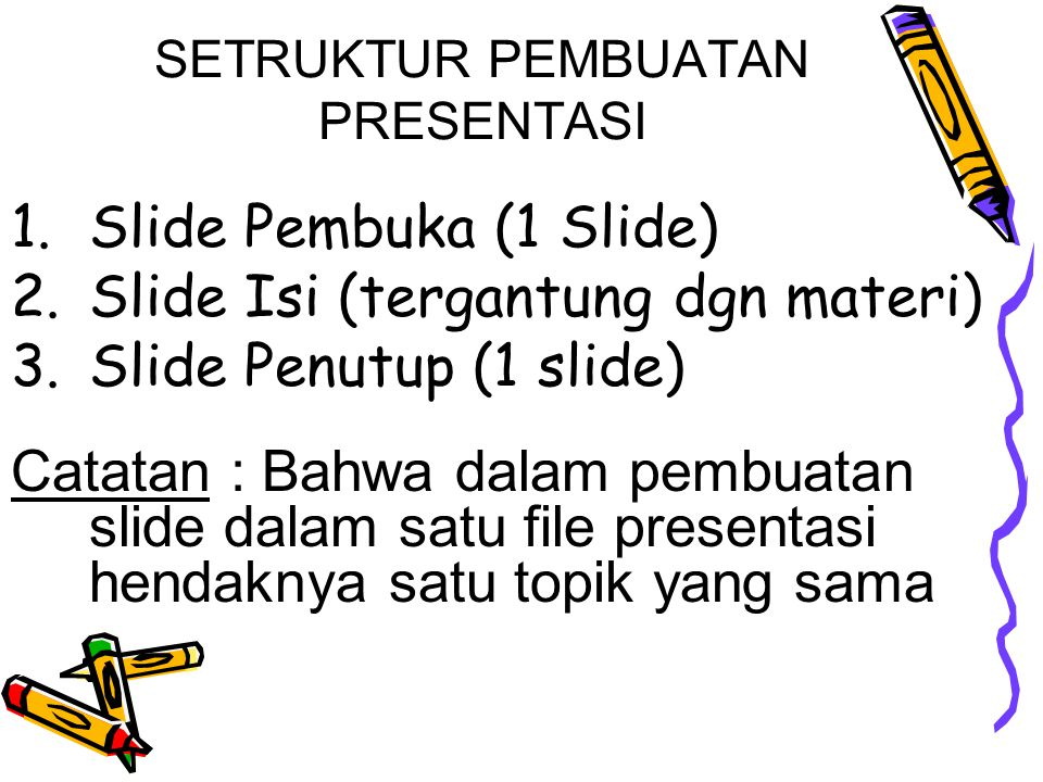 SETRUKTUR PEMBUATAN PRESENTASI 1.Slide Pembuka (1 Slide) 2.