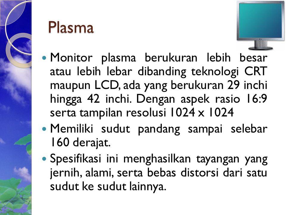 Plasma Monitor plasma berukuran lebih besar atau lebih lebar dibanding teknologi CRT maupun LCD, ada yang berukuran 29 inchi hingga 42 inchi.