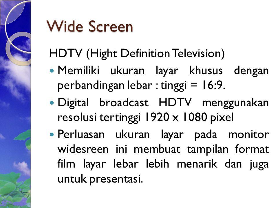 Wide Screen HDTV (Hight Definition Television) Memiliki ukuran layar khusus dengan perbandingan lebar : tinggi = 16:9.