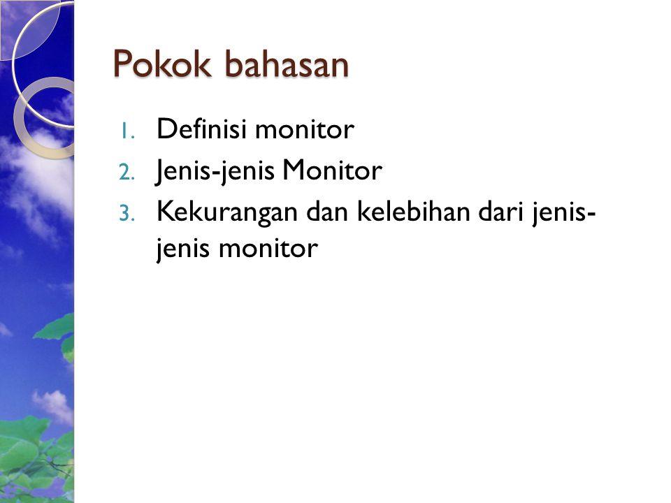 Pokok bahasan 1.Definisi monitor 2. Jenis-jenis Monitor 3.