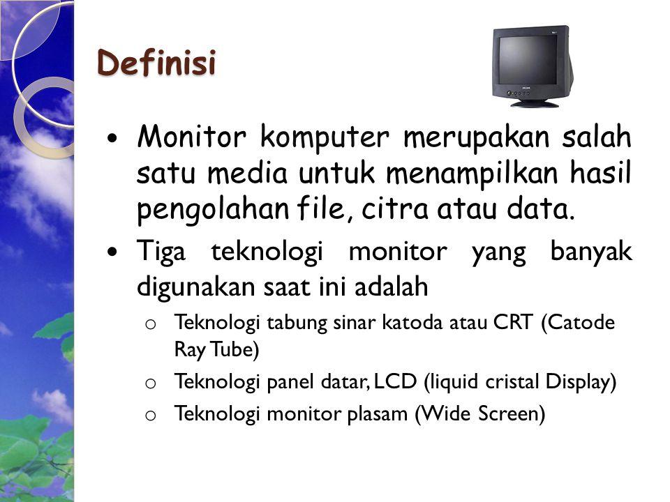 Jenis – jenis monitor Monitor Catoda Ray Tube (CRT) Monitor ini merupakan monitor yang mempunyai tabung yang memproduksi elektron untuk menembak layar, sehingga tercipta gambar di layar seperti cara kerja di televisi.