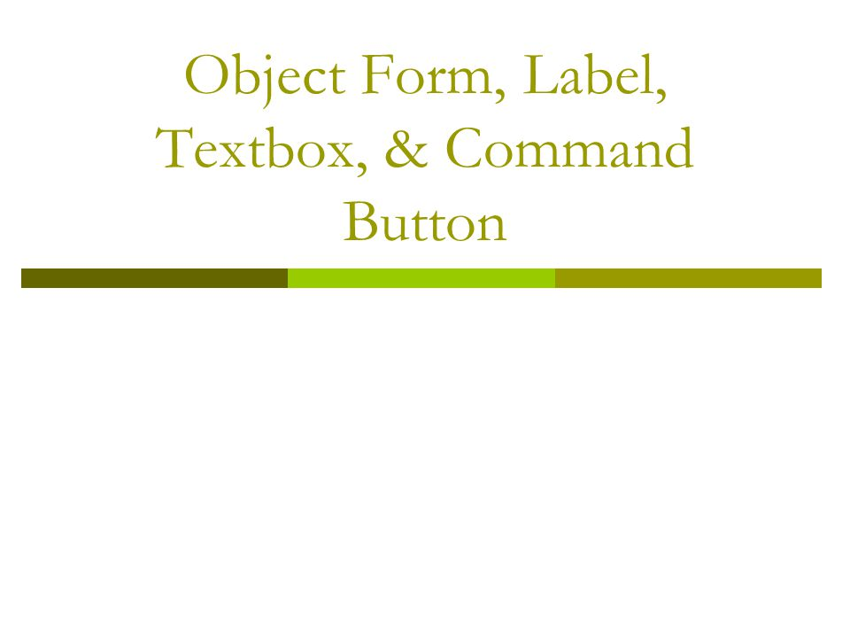 Object Form, Label, Textbox, & Command Button