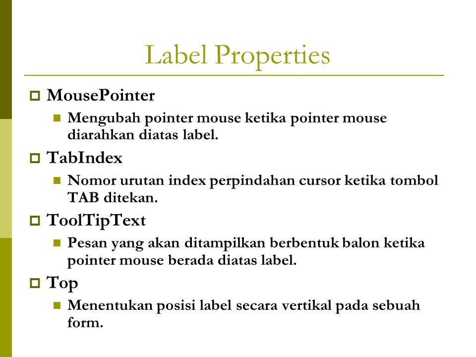 Label Properties  MousePointer Mengubah pointer mouse ketika pointer mouse diarahkan diatas label.  TabIndex Nomor urutan index perpindahan cursor k