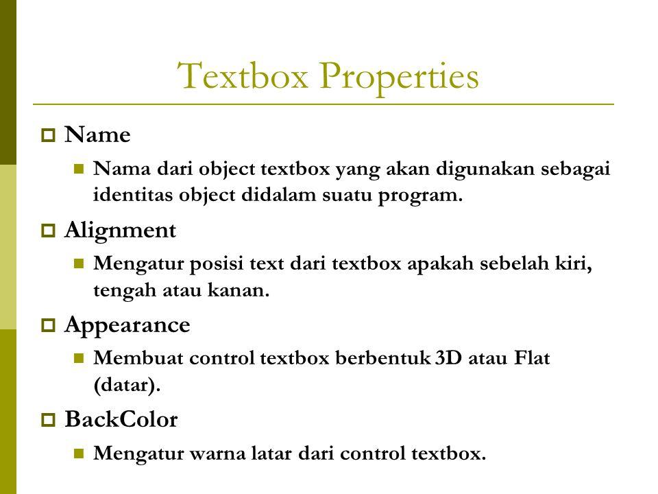 Textbox Properties  Name Nama dari object textbox yang akan digunakan sebagai identitas object didalam suatu program.  Alignment Mengatur posisi tex