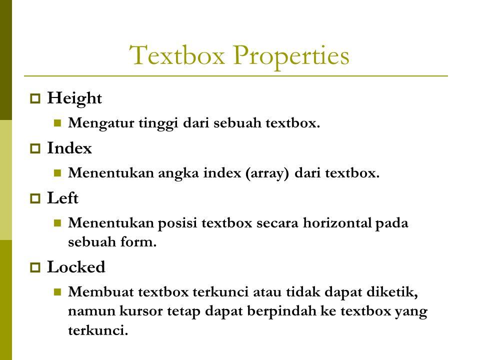 Textbox Properties  Height Mengatur tinggi dari sebuah textbox.  Index Menentukan angka index (array) dari textbox.  Left Menentukan posisi textbox